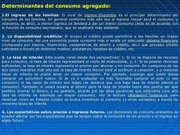 Determinantes del consumo agregado:1.El ingreso de las familias: El nivel de ingreso disponible es el principal determinan...