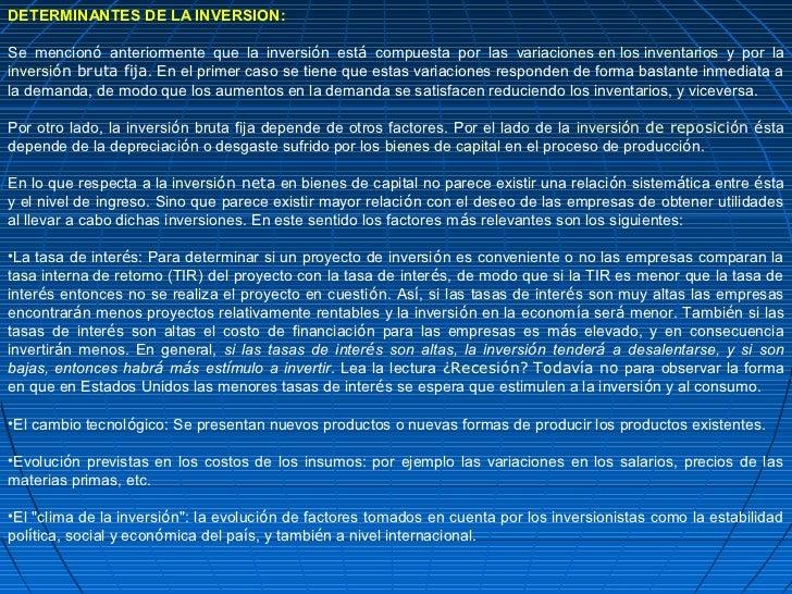 DETERMINANTES DE LA INVERSION:Se mencionó anteriormente que la inversión está compuesta por las variaciones en los inventa...