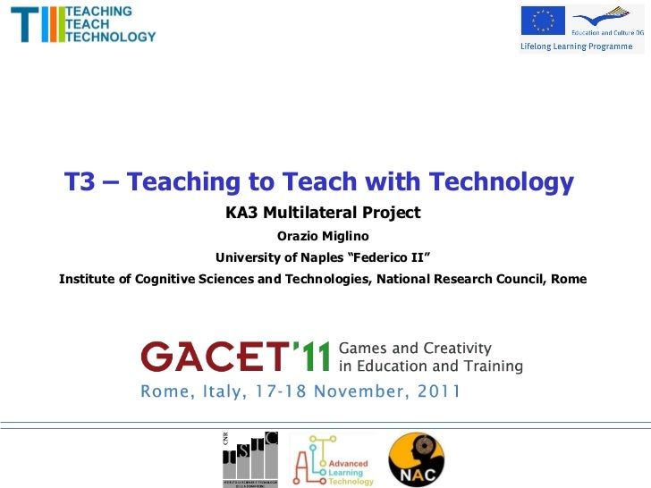 "T3 – Teaching to Teach with Technology  KA3 Multilateral Project Orazio Miglino University of Naples ""Federico II"" Institu..."