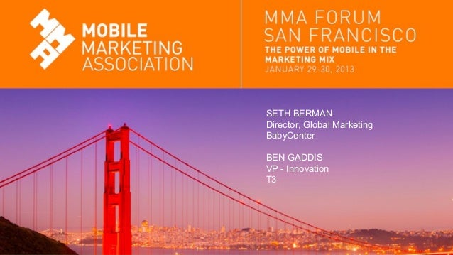 SETH BERMANDirector, Global MarketingBabyCenterBEN GADDISVP - InnovationT3