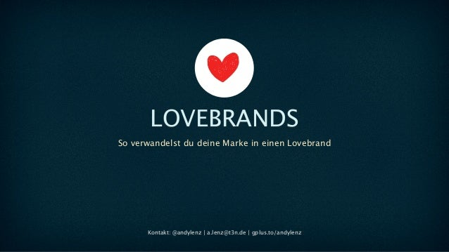 So verwandelst du deine Marke in einen LovebrandLOVEBRANDSKontakt: @andylenz | a.lenz@t3n.de | gplus.to/andylenz