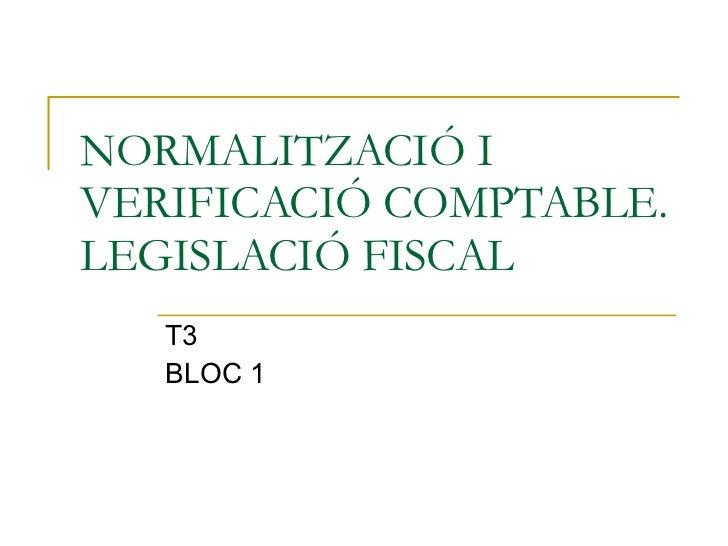 NORMALITZACIÓ I VERIFICACIÓ COMPTABLE. LEGISLACIÓ FISCAL T3 BLOC 1