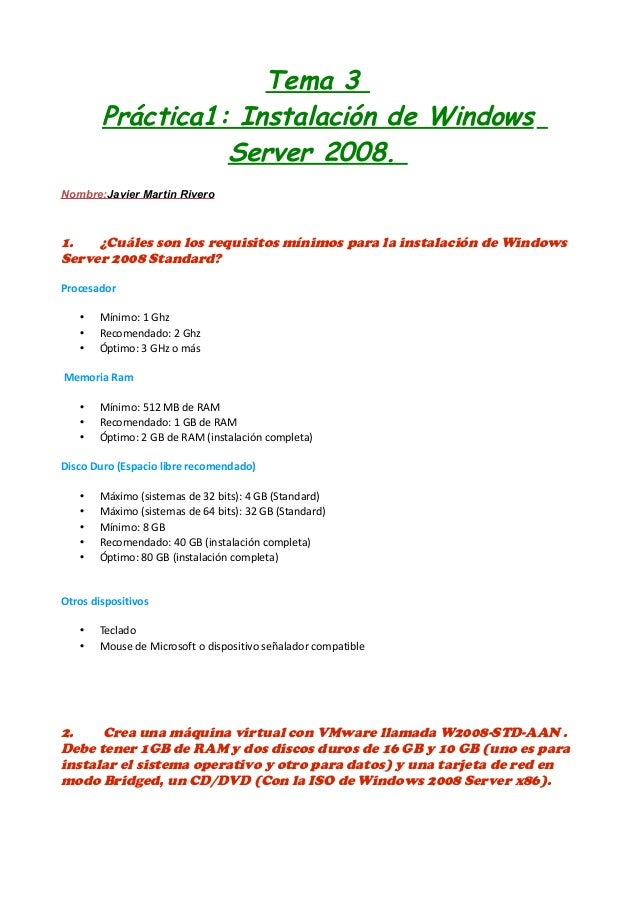 Tema 3 Práctica1: Instalación de Windows Server 2008. Nombre:Javier Martin Rivero  1. ¿Cuáles son los requisitos mínimos p...