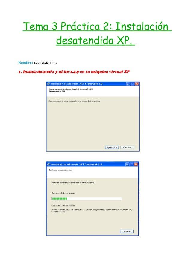 Tema 3 Práctica 2: Instalación desatendida XP. Nombre: Javier Martín Rivero  1. Instala dotnetfx y nLite-1.4.9 en tu máqui...