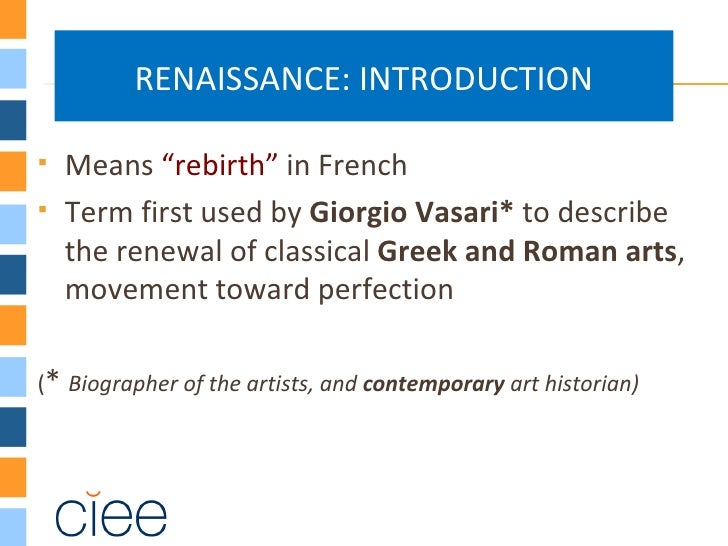 "RENAISSANCE: INTRODUCTION   Means ""rebirth"" in French   Term first used by Giorgio Vasari* to describe    the renewal of..."