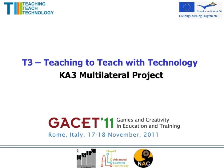 T3 – Teaching to Teach with Technology  KA3 Multilateral Project