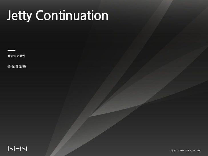 Jetty Continuation  작성자: 이상민   문서범위 (일반)                          ⓒ 2010 NHN CORPORATION