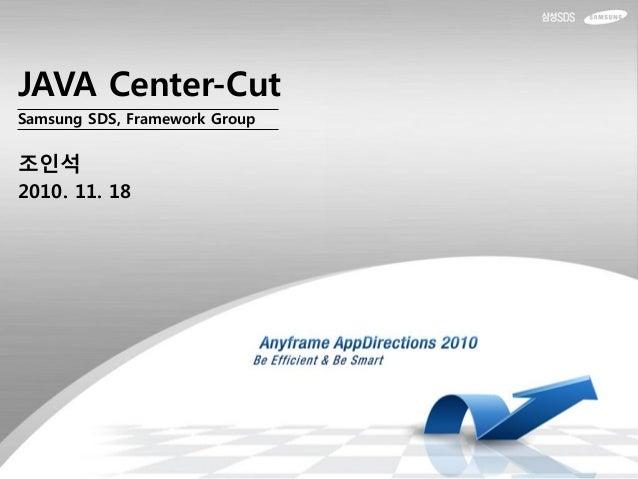 Samsung SDS, Framework Group JAVA Center-Cut 조인석 2010. 11. 18
