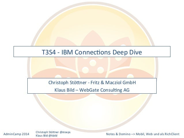 T3S4  -‐  IBM  ConnecKons  Deep  Dive  Christoph  StöBner  -‐  Fritz  &  Macziol  GmbH  Klaus  Bild  –  WebGate  ConsulK...