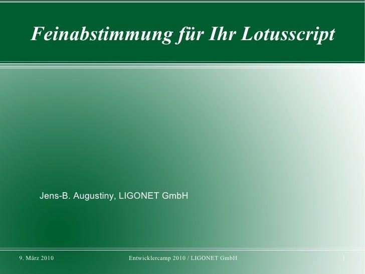 Feinabstimmung für Ihr Lotusscript            Jens-B. Augustiny, LIGONET GmbH     9. März 2010             Entwicklercamp ...