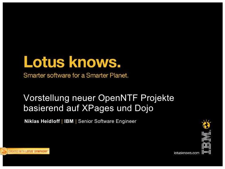 Vorstellung neuer OpenNTF Projekte basierend auf XPages und Dojo Niklas Heidloff | IBM | Senior Software Engineer