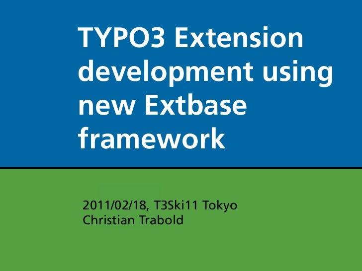 TYPO3 Extensiondevelopment usingnew Extbaseframework2011/02/18, T3Ski11 TokyoChristian Trabold