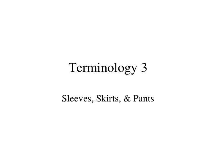 Terminology 3 Sleeves, Skirts, & Pants