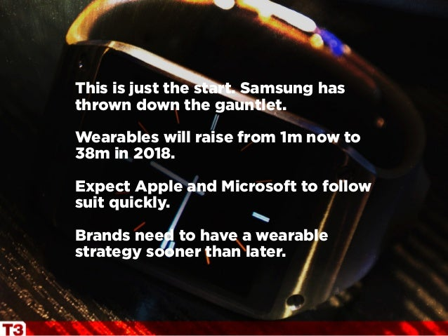 This is just the start. Samsung has thrown down the gauntlet. Wearables will raise from 1m now to 38m in 2018. Expect Appl...