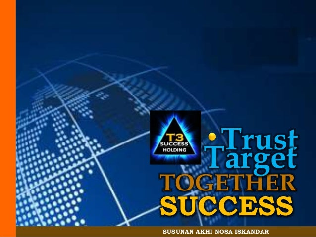 TOGETHER SUCCESS Trust Target SUSUNAN AKHI NOSA ISKANDAR
