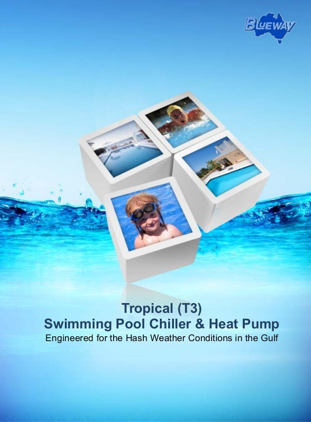Tropical (T3) Swimming Pool Chiller & Heat Pump Engineered for the Hash Weather Conditions in the Gulf