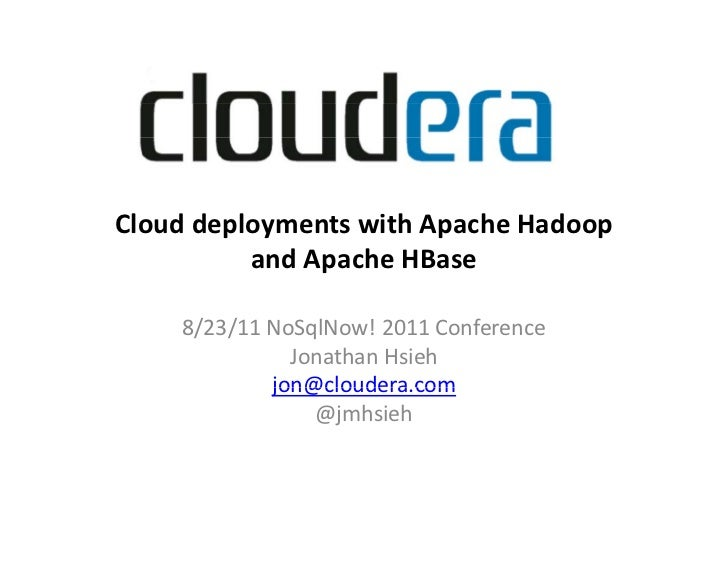 Cloud deployments with Apache Hadoop           and Apache HBase    8/23/11 NoSqlNow! 2011 Conference              Jonathan...