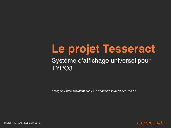 Le projet Tesseract                                   Système d'affichage universel pour                                   ...