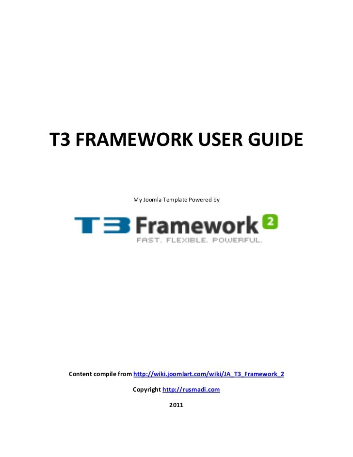 T3 FRAMEWORK USER GUIDE                     My Joomla Template Powered by Content compile from http://wiki.joomlart.com/wi...