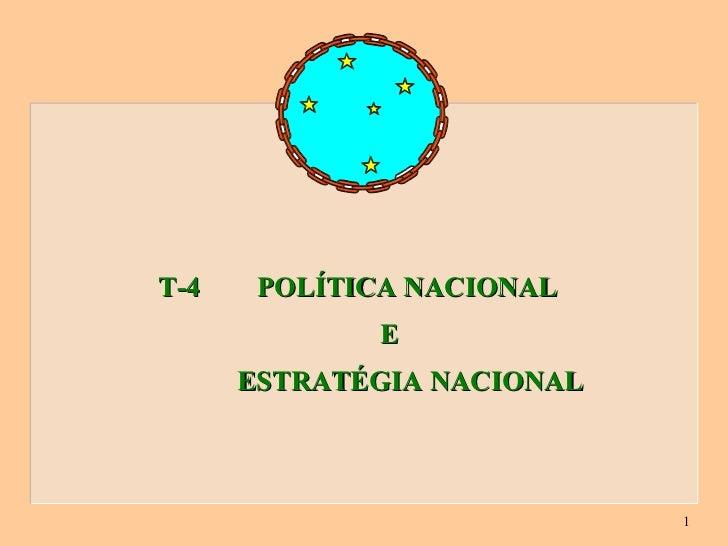 T-4  POLÍTICA NACIONAL  E  ESTRATÉGIA NACIONAL