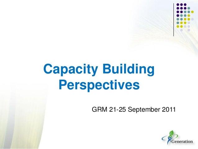 Capacity BuildingPerspectivesGRM 21-25 September 2011