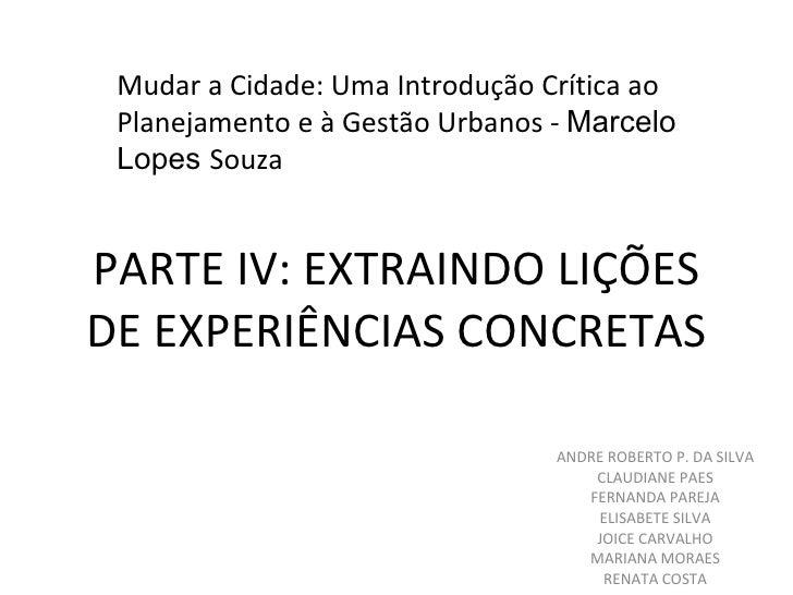 PARTE IV: EXTRAINDO LIÇÕES DE EXPERIÊNCIAS CONCRETAS ANDRE ROBERTO P. DA SILVA CLAUDIANE PAES FERNANDA PAREJA ELISABETE SI...