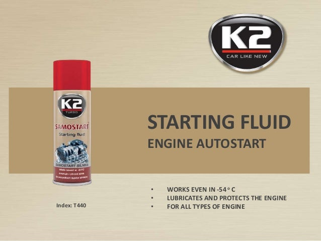 Index: T440 STARTING FLUID ENGINE AUTOSTART • WORKS EVEN IN -54 o C • LUBRICATES AND PROTECTS THE ENGINE • FOR ALL TYPES O...