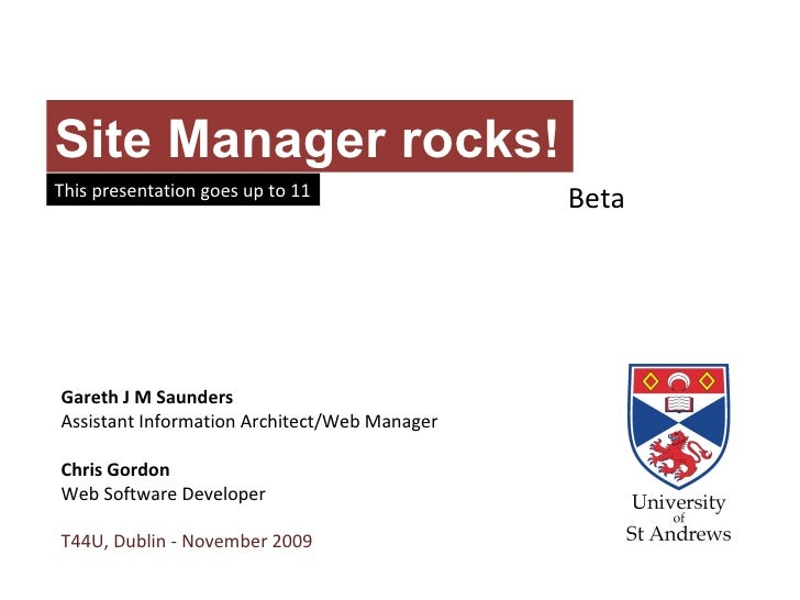 Site Manager rocks! This presentation goes up to 11 Gareth J M Saunders Assistant Information Architect/Web Manager Chris ...