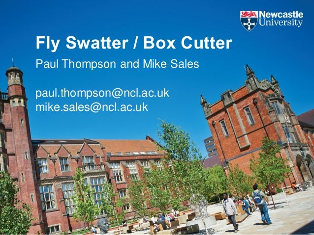Fly Swatter / Box Cutter Paul Thompson and Mike Sales paul.thompson@ncl.ac.uk mike.sales@ncl.ac.uk