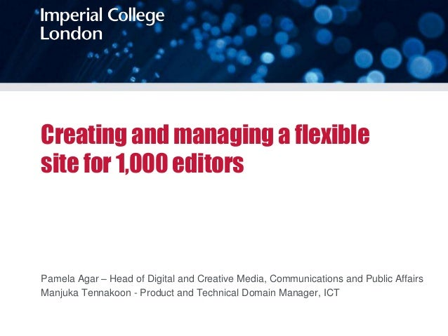 Imperial college london creating and managing a flexible site for 1 creating and managing a flexible site for 1000 editors pamela agar head of digital and toneelgroepblik Choice Image