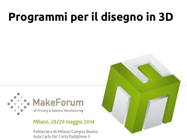 Makeforum2014 il disegno e i cad per la stampa 3d for Software per disegno 3d