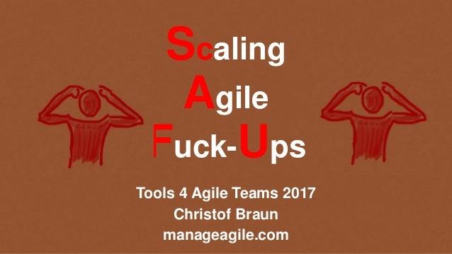 Scaling Agile Fuck-Ups Tools 4 Agile Teams 2017 Christof Braun manageagile.com