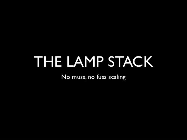 THE LAMP STACK   No muss, no fuss scaling