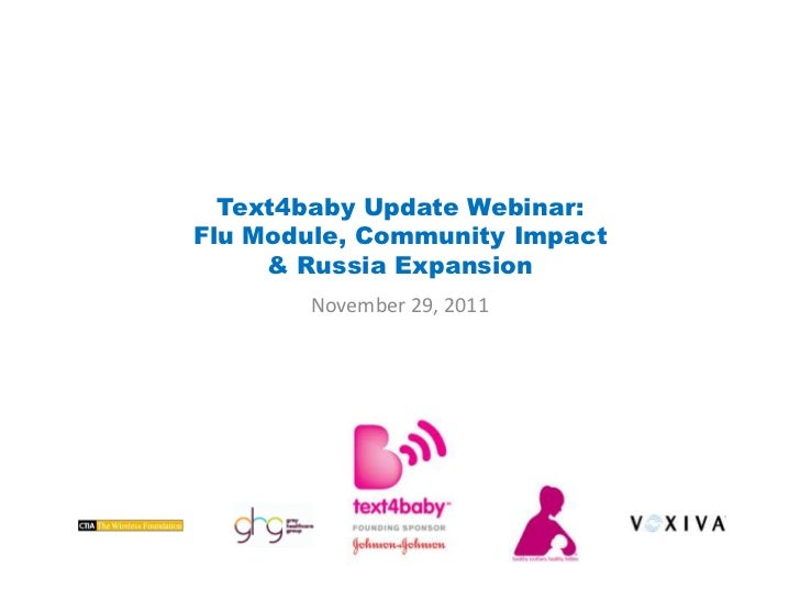 Text4baby Update Webinar:Flu Module, Community Impact     & Russia Expansion       November 29, 2011