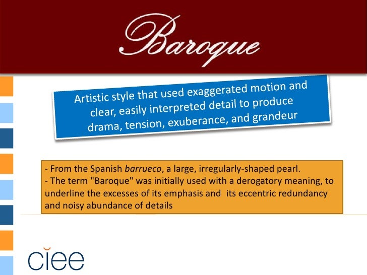 """- From the Spanish barrueco, a large, irregularly-shaped pearl.- The term """"Baroque"""" was initially used with a derogatory m..."""