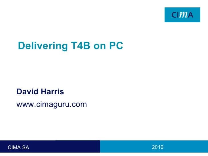 Delivering T4B on PC David Harris www.cimaguru.com