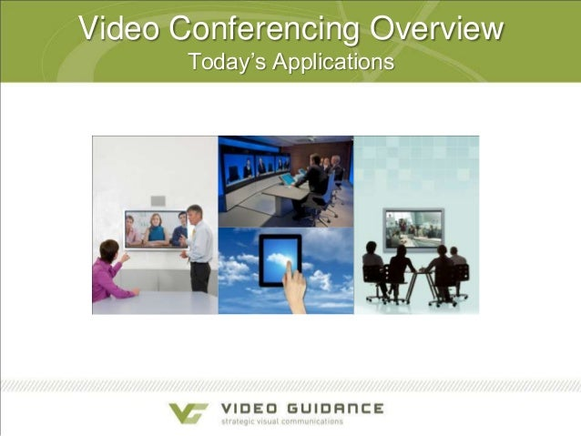 Video Conferencing Overview Today's Applications