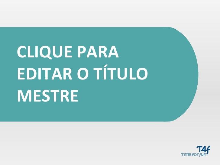 TÍTULO AQUI CLIQUE PARA EDITAR O TÍTULO MESTRE