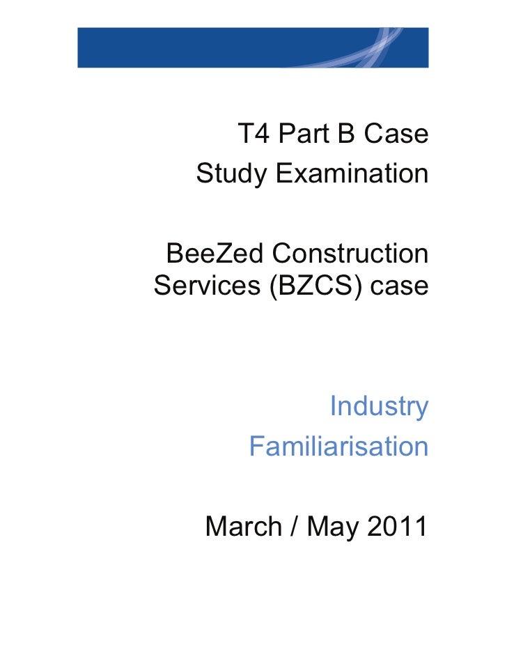 T4 Part B Case   Study Examination BeeZed ConstructionServices (BZCS) case            Industry      Familiarisation   Marc...