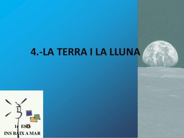 4.-LA TERRA I LA LLUNA  1r ESO INS BAIX A MAR