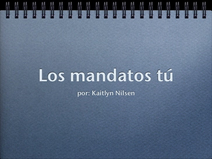 Los mandatos tú    por: Kaitlyn Nilsen