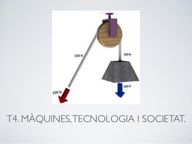 T4. MÀQUINES, TECNOLOGIA I SOCIETAT.