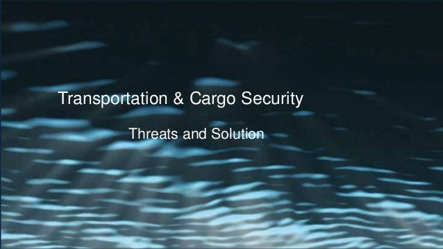 Transportation & Cargo Security Threats and Solution