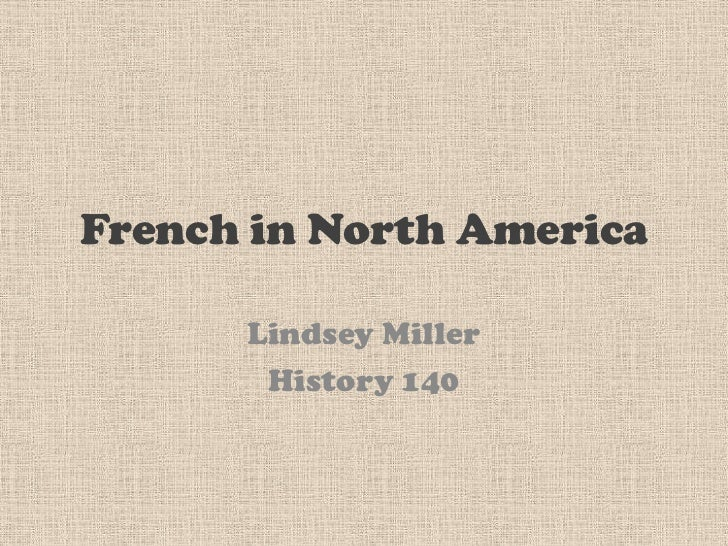 French in North America<br />Lindsey Miller<br />History 140<br />