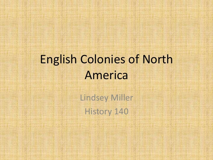 English Colonies of North America<br />Lindsey Miller<br />History 140<br />