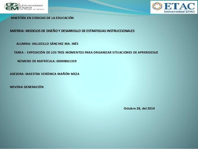 MAESTRÍA EN CIENCIAS DE LA EDUCACIÓN  MATERIA: MODELOS DE DISEÑO Y DESARROLLO DE ESTRATEGIAS INSTRUCCIONALES  ALUMNA: VALL...