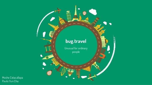 bug.travel Unusual for ordinary people Moshe Cotacallapa Paulo Yun Cha
