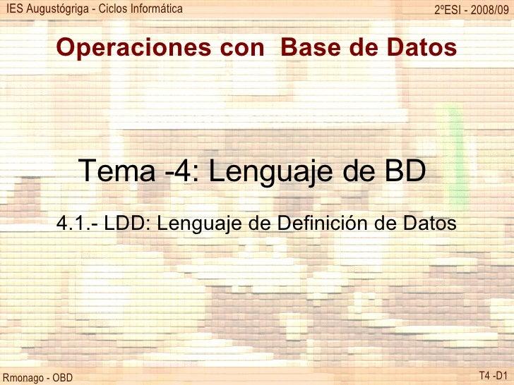 Operaciones con  Base de Datos Tema -4: Lenguaje de BD  4.1.- LDD: Lenguaje de Definición de Datos