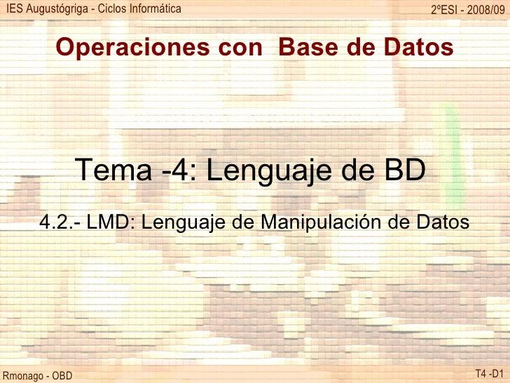 Operaciones con  Base de Datos Tema -4: Lenguaje de BD  4.2.- LMD: Lenguaje de Manipulación de Datos
