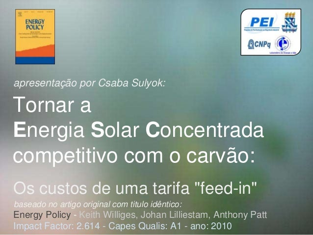 "Os custos de uma tarifa ""feed-in"" Energy Policy - Keith Williges, Johan Lilliestam, Anthony Patt Impact Factor: 2.614 - Ca..."